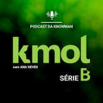 Série B - podcast KMOL