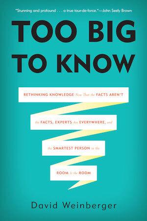 Too Big to Know de David Weinberger